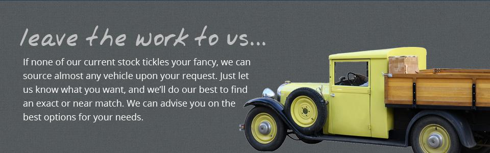 We can source almost any vehicle upon request.